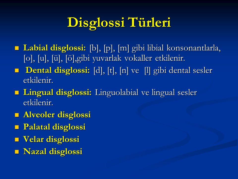 Disglossi Türleri Labial disglossi: [b], [p], [m] gibi libial konsonantlarla, [o], [u], [ü], [ö],gibi yuvarlak vokaller etkilenir.